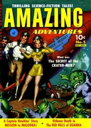 Amazing Adventures, Volume 5, The Secret of the Crater-Men ebook by Yojimbo Press LLC,Ziff-Davis Publications