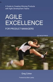 Agile Excellence for Product Managers ebook by Greg Cohen