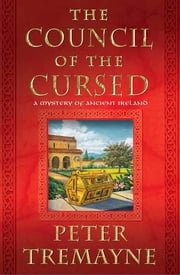 The Council of the Cursed - A Mystery of Ancient Ireland ebook by Peter Tremayne