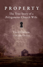 Property - The True Story of a Polygamous Church Wife ebook by Carol Christie, John Christie