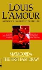 Matagorda/The First Fast Draw - Two Novels in One Volume ebook by Louis L'Amour