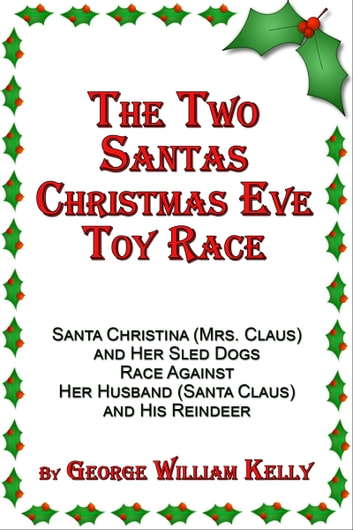 the two santas christmas eve toy race santa christina mrs claus and her sled dogs race against her husband santa claus and his reindeer