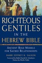Righteous Gentiles in the Hebrew Bible ebook by Rabbi Jeffrey K. Salkin