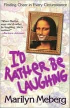 I'd Rather Be Laughing ebook by Marilyn Meberg