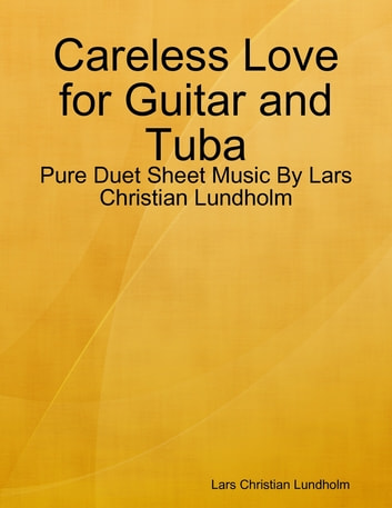 Careless Love for Guitar and Tuba - Pure Duet Sheet Music By Lars Christian Lundholm ebook by Lars Christian Lundholm