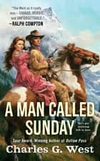A Man Called Sunday ebook by Charles G. West