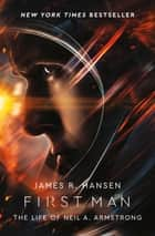 First Man: The Life of Neil Armstrong ebook by James Hansen