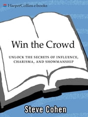 Win the Crowd - Unlock the Secrets of Influence, Charisma, and Showmanship ebook by Steve Cohen