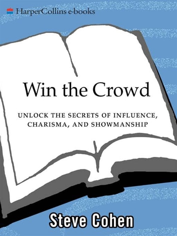 Win the crowd ebook by steve cohen 9780061757563 rakuten kobo win the crowd unlock the secrets of influence charisma and showmanship ebook by fandeluxe PDF