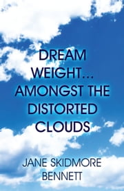 Dream Weight…Amongst the Distorted Clouds ebook by Jane Skidmore Bennett