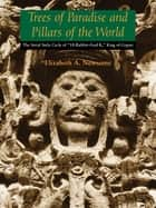 Trees of Paradise and Pillars of the World ebook by Elizabeth A. Newsome