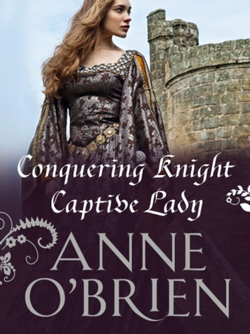Conquering Knight, Captive Lady (Mills & Boon M&B) ebook by Anne O'Brien