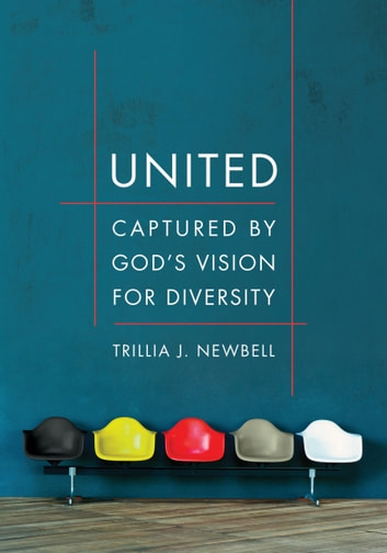 United - Captured by God's Vision for Diversity ebook by Trillia J. Newbell