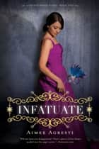 Infatuate - A Gilded Wings Novel, Book Two ebook by Aimee Agresti