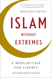 Islam without Extremes: A Muslim Case for Liberty ebook by Mustafa Akyol