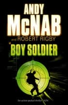 Boy Soldier ebook by Robert Rigby, Andy McNab