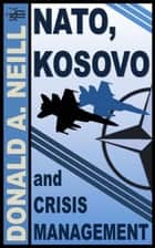 NATO, Kosovo and Crisis Management ebook by D. Alexander Neill