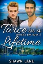 Twice in a Lifetime ebook by Shawn Lane