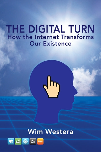 The Digital Turn - How the Internet Transforms Our Existence ebook by Wim Westera