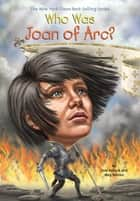 Who Was Joan of Arc? ebook by Meg Belviso, Andrew Thomson, Pam Pollack,...