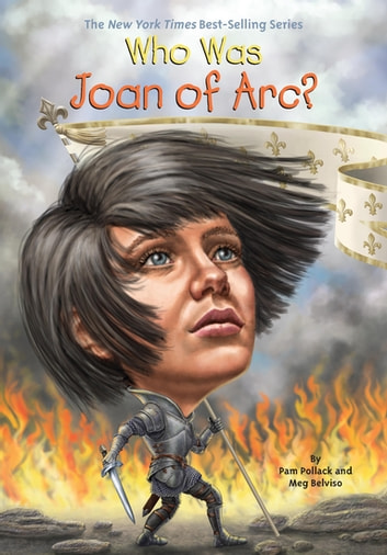 Who Was Joan of Arc? ebook by Meg Belviso,Pam Pollack,Who HQ
