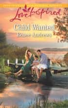 Child Wanted - A Fresh-Start Family Romance ebook by Renee Andrews