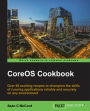 CoreOS Cookbook ebook by Sean C McCord