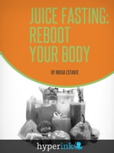 Juice Fasting: Reboot Your Body ebook by Rheba Estante (Avid Juice Fast Dieter)