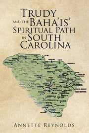 Trudy and the Baha'is' Spiritual Path in South Carolina ebook by Annette Reynolds