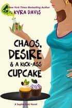 Chaos, Desire & A Kick-Ass Cupcake ebook by Kyra Davis