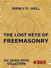 The Lost Keys Of Freemasonry - The Sacred Books ebook by Manly P. Hall