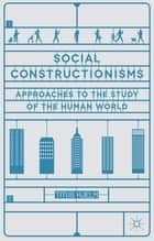 Social Constructionisms - Approaches to the Study of the Human World ebook by Titus Hjelm