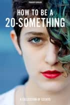How To Be A 20-Something ebook by Brandon Scott Gorrell, Stephanie Georgopulos