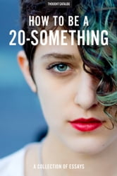 How To Be A 20-Something ebook by Stephanie Georgopulos,Brandon Scott Gorrell