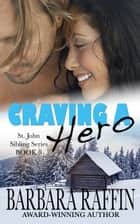 Craving a Hero: St. John Sibling Series, Book 3 - St. John Sibling Series, #3 ebook by Barbara Raffin