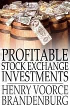 Profitable Stock Exchange Investments ebook by Henry Voorce Brandenburg