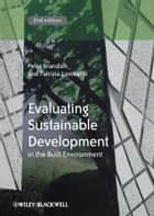 Evaluating Sustainable Development in the Built Environment ebook by Patrizia Lombardi,Peter S. Brandon