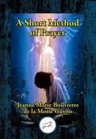 A Short Method of Prayer ebook by Jeanne-Marie Bouvier  la Madame de Motte-Guyon