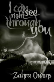 I Can See Right Through You ebook by Zahra Owens