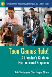 Teen Games Rule! A Librarian's Guide to Platforms and Programs - A Librarian's Guide to Platforms and Programs ebook by Julie Scordato,Ellen Forsyth