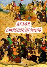 Akbar, Emperor Of India ebook by Dr. Richard Von Garbe