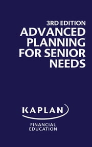 Advanced Planning for Senior Needs, 3rd Edition ebook by Kaplan Financial Education