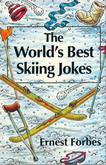 The World's Best Skiing Jokes ebook by Ernest Forbes