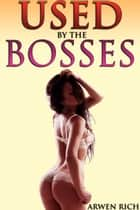 Used by the Bosses (multiple partner, MFM menage, threesome) ebook by