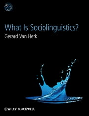 What Is Sociolinguistics? ebook by Gerard Van Herk