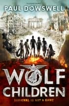 Wolf Children ebook by Paul Dowswell