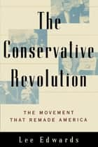 The Conservative Revolution ebook by Lee Edwards