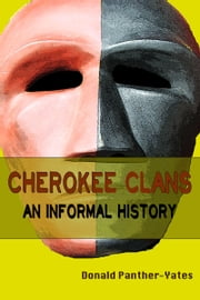 Cherokee Clans: An Informal History ebook by Donald Panther-Yates
