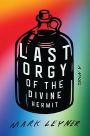 Last Orgy of the Divine Hermit ebook by Mark Leyner