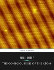 The Consciousness of the Atom ebook by Alice Bailey